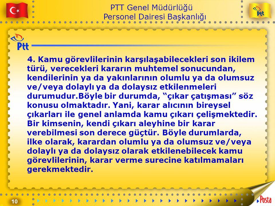 10 PTT Genel Müdürlüğü Personel Dairesi Başkanlığı 4. Kamu görevlilerinin karşılaşabilecekleri son ikilem türü, verecekleri kararın muhtemel sonucunda