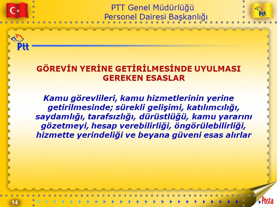 14 PTT Genel Müdürlüğü Personel Dairesi Başkanlığı GÖREVİN YERİNE GETİRİLMESİNDE UYULMASI GEREKEN ESASLAR Kamu görevlileri, kamu hizmetlerinin yerine