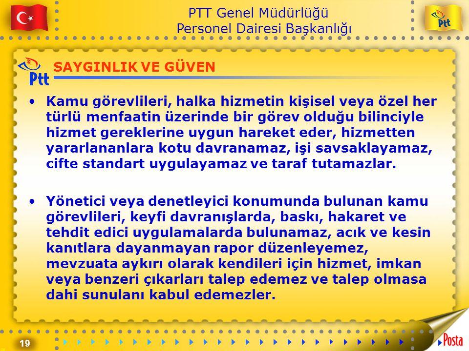 19 PTT Genel Müdürlüğü Personel Dairesi Başkanlığı SAYGINLIK VE GÜVEN •Kamu görevlileri, halka hizmetin kişisel veya özel her türlü menfaatin üzerinde