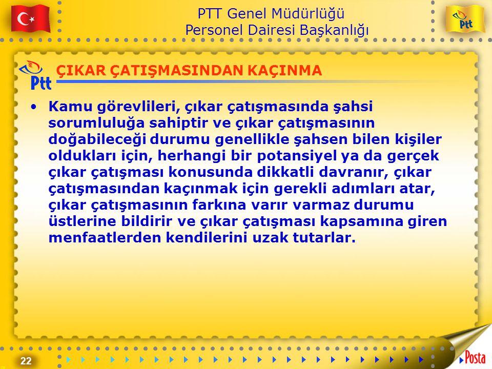 22 PTT Genel Müdürlüğü Personel Dairesi Başkanlığı ÇIKAR ÇATIŞMASINDAN KAÇINMA •Kamu görevlileri, çıkar çatışmasında şahsi sorumluluğa sahiptir ve çık