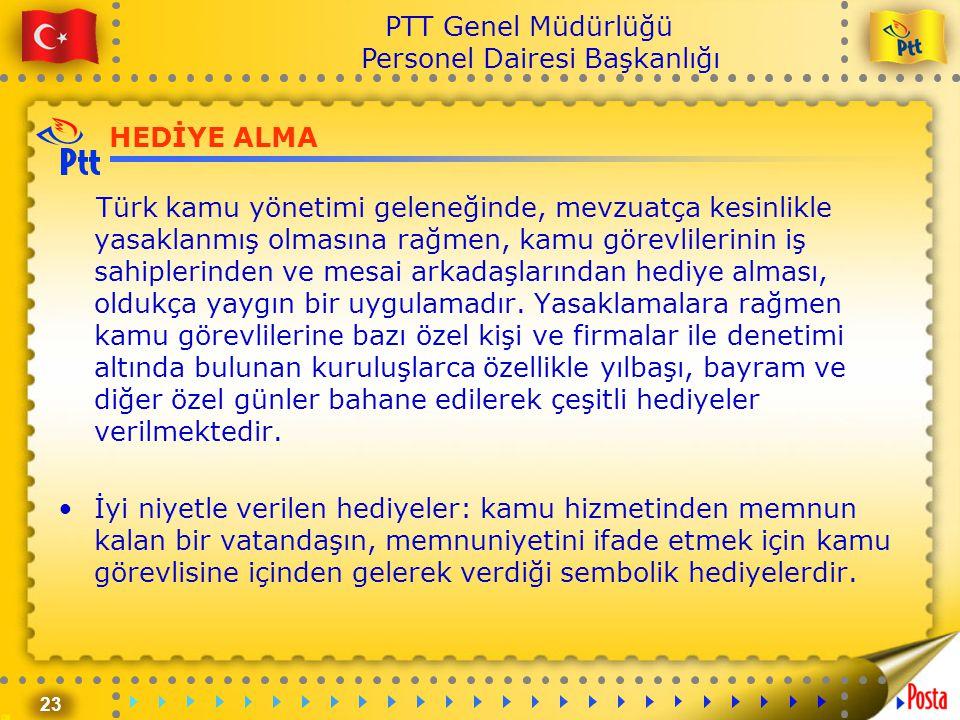 23 PTT Genel Müdürlüğü Personel Dairesi Başkanlığı HEDİYE ALMA Türk kamu yönetimi geleneğinde, mevzuatça kesinlikle yasaklanmış olmasına rağmen, kamu