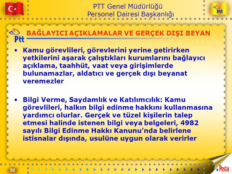 30 PTT Genel Müdürlüğü Personel Dairesi Başkanlığı BAĞLAYICI AÇIKLAMALAR VE GERÇEK DIŞI BEYAN •Kamu görevlileri, görevlerini yerine getirirken yetkile