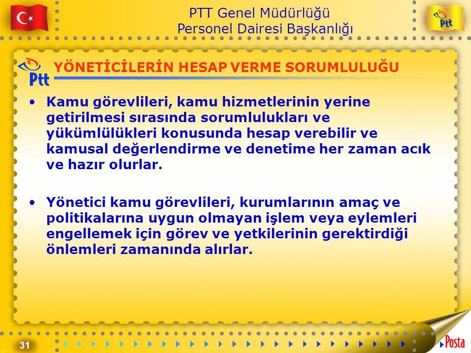 31 PTT Genel Müdürlüğü Personel Dairesi Başkanlığı YÖNETİCİLERİN HESAP VERME SORUMLULUĞU •Kamu görevlileri, kamu hizmetlerinin yerine getirilmesi sıra