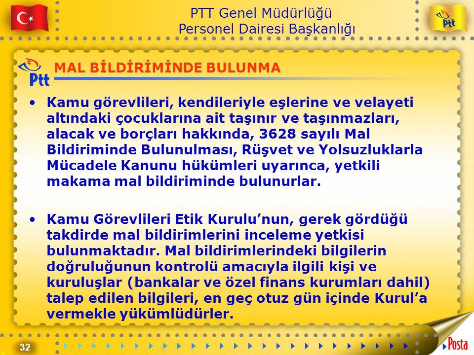 32 PTT Genel Müdürlüğü Personel Dairesi Başkanlığı •Kamu görevlileri, kendileriyle eşlerine ve velayeti altındaki çocuklarına ait taşınır ve taşınmazl