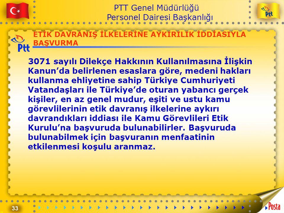 33 PTT Genel Müdürlüğü Personel Dairesi Başkanlığı ETİK DAVRANIŞ İLKELERİNE AYKIRILIK İDDİASIYLA BAŞVURMA 3071 sayılı Dilekçe Hakkının Kullanılmasına