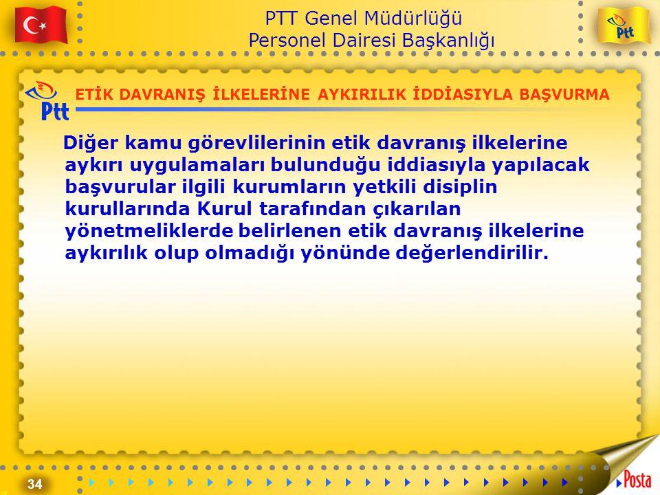 34 PTT Genel Müdürlüğü Personel Dairesi Başkanlığı ETİK DAVRANIŞ İLKELERİNE AYKIRILIK İDDİASIYLA BAŞVURMA Diğer kamu görevlilerinin etik davranış ilke