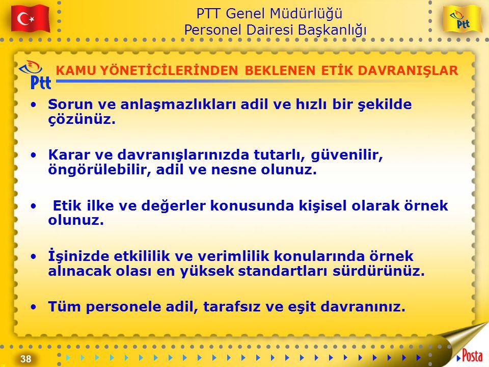 38 PTT Genel Müdürlüğü Personel Dairesi Başkanlığı KAMU YÖNETİCİLERİNDEN BEKLENEN ETİK DAVRANIŞLAR •Sorun ve anlaşmazlıkları adil ve hızlı bir şekilde