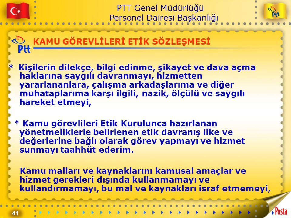41 PTT Genel Müdürlüğü Personel Dairesi Başkanlığı KAMU GÖREVLİLERİ ETİK SÖZLEŞMESİ * Kişilerin dilekçe, bilgi edinme, şikayet ve dava açma haklarına