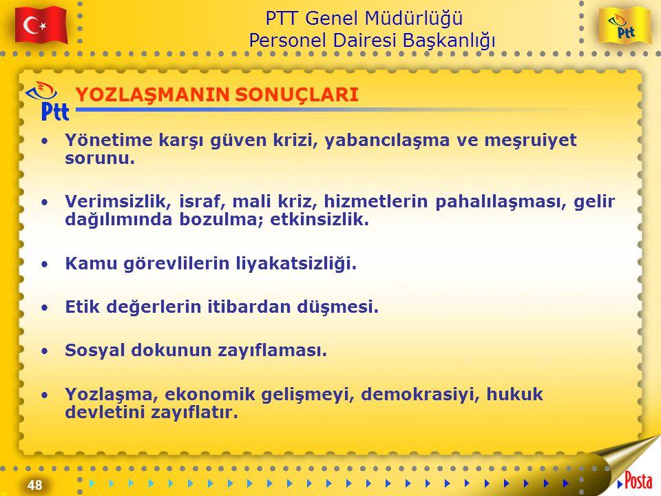 48 PTT Genel Müdürlüğü Personel Dairesi Başkanlığı YOZLAŞMANIN SONUÇLARI •Yönetime karşı güven krizi, yabancılaşma ve meşruiyet sorunu. •Verimsizlik,
