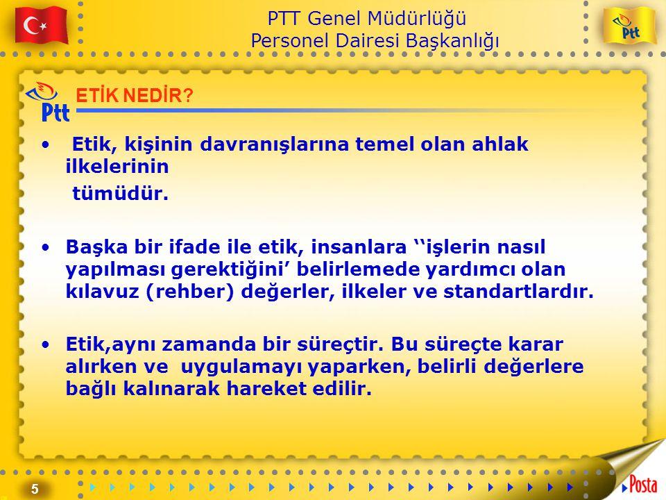 5 PTT Genel Müdürlüğü Personel Dairesi Başkanlığı ETİK NEDİR? • Etik, kişinin davranışlarına temel olan ahlak ilkelerinin tümüdür. •Başka bir ifade il