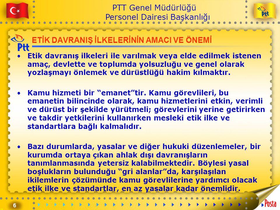 6 PTT Genel Müdürlüğü Personel Dairesi Başkanlığı ETİK DAVRANIŞ İLKELERİNİN AMACI VE ÖNEMİ •Etik davranış ilkeleri ile varılmak veya elde edilmek iste