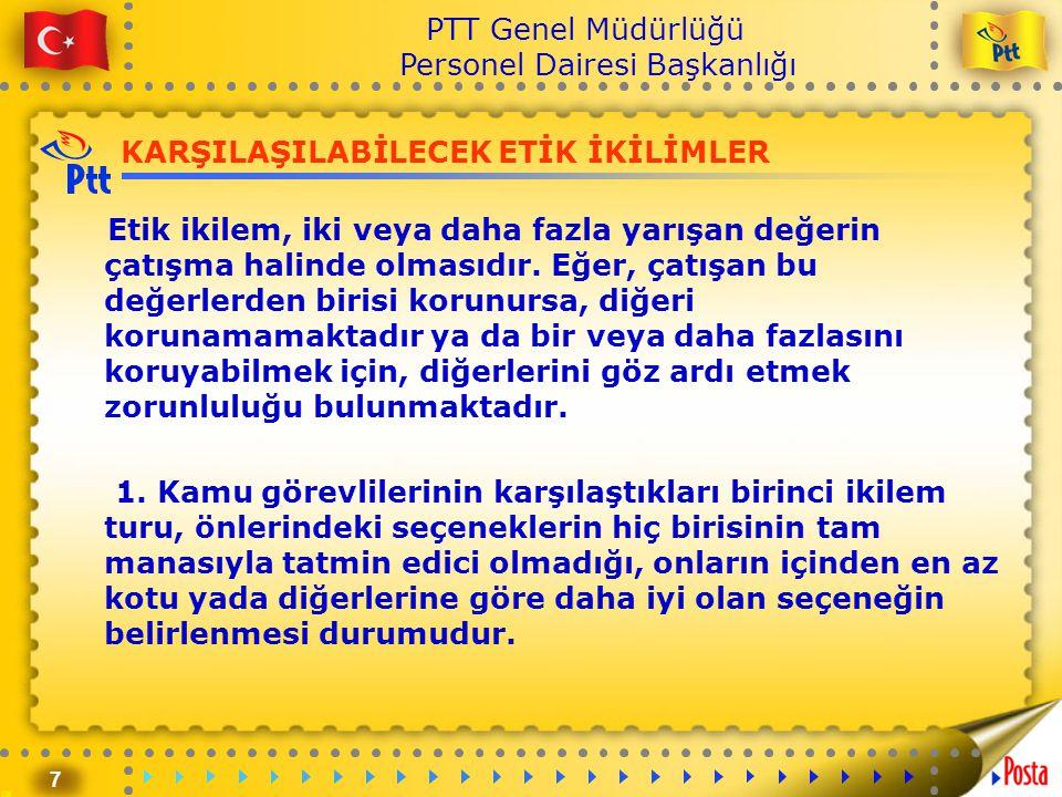 7 PTT Genel Müdürlüğü Personel Dairesi Başkanlığı KARŞILAŞILABİLECEK ETİK İKİLİMLER Etik ikilem, iki veya daha fazla yarışan değerin çatışma halinde o