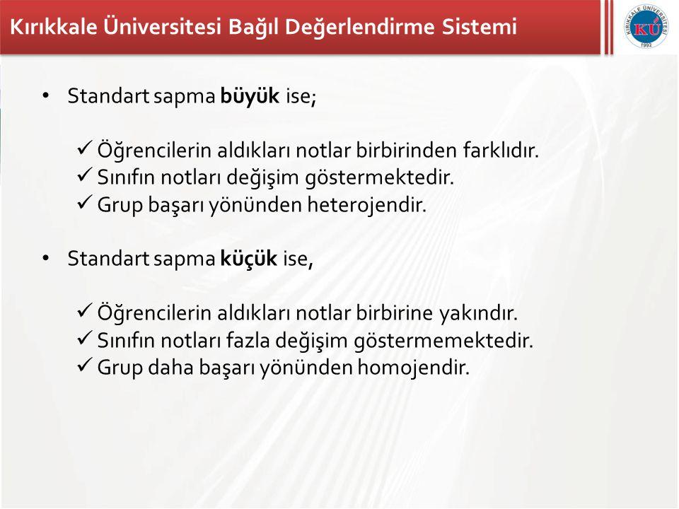Kırıkkale Üniversitesi Bağıl Değerlendirme Sistemi • Standart sapma büyük ise;  Öğrencilerin aldıkları notlar birbirinden farklıdır.  Sınıfın notlar