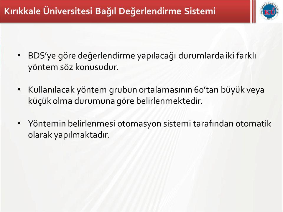 Kırıkkale Üniversitesi Bağıl Değerlendirme Sistemi • BDS'ye göre değerlendirme yapılacağı durumlarda iki farklı yöntem söz konusudur. • Kullanılacak y