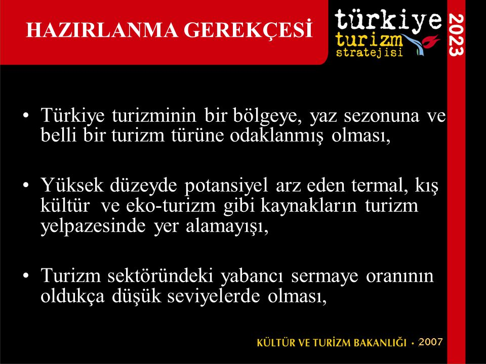 HAZIRLANMA GEREKÇESİ •Türkiye turizminin bir bölgeye, yaz sezonuna ve belli bir turizm türüne odaklanmış olması, •Yüksek düzeyde potansiyel arz eden t