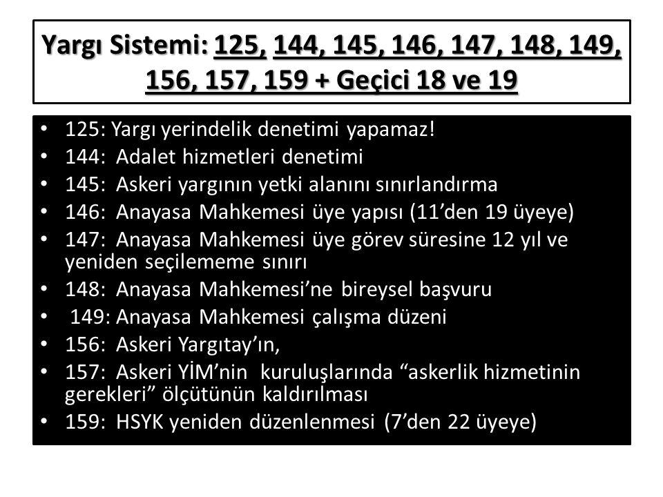 Yargı Sistemi: 125, 144, 145, 146, 147, 148, 149, 156, 157, 159 + Geçici 18 ve 19 • 125: Yargı yerindelik denetimi yapamaz! • 144: Adalet hizmetleri d