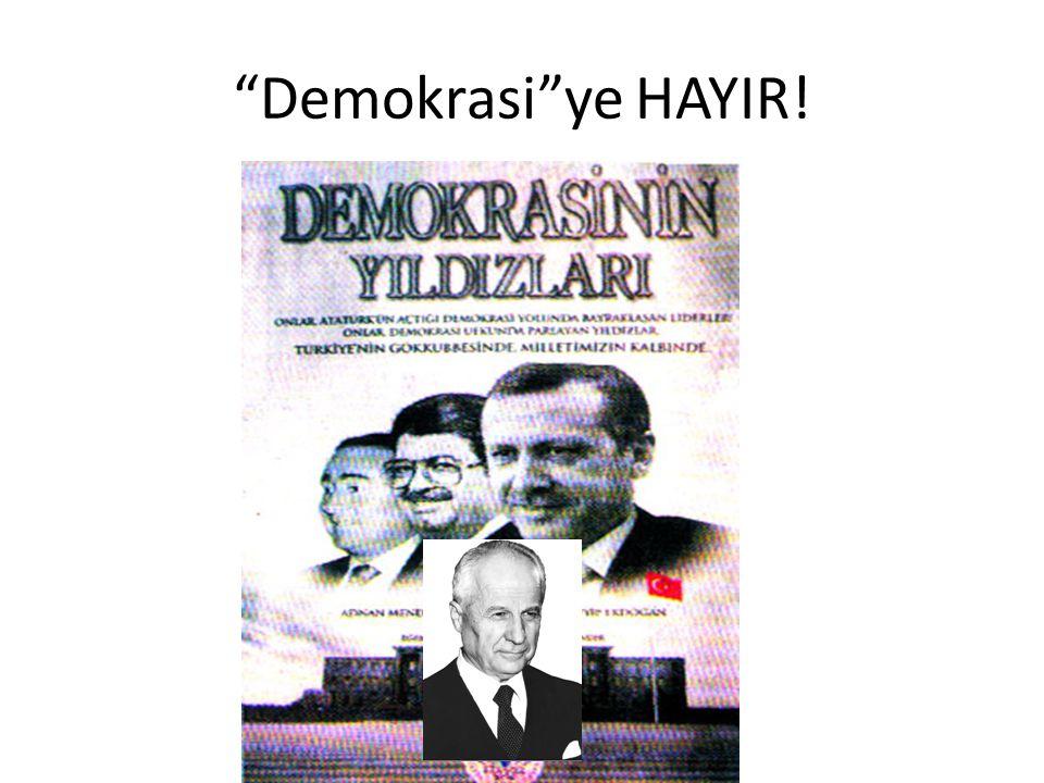 """""""Demokrasi""""ye HAYIR!"""