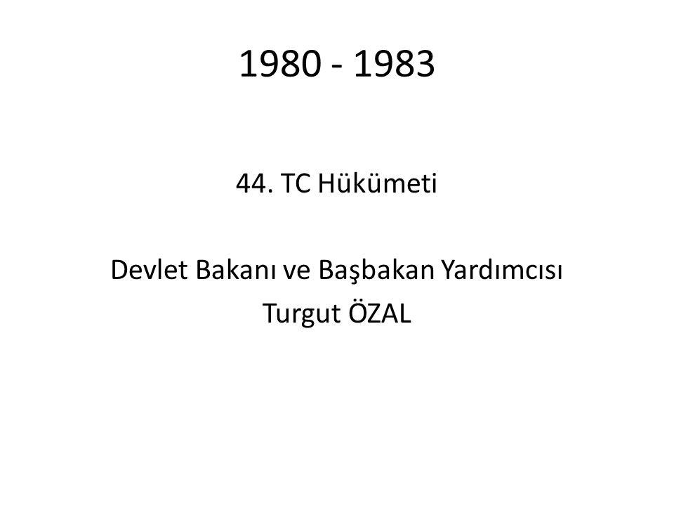 1980 - 1983 44. TC Hükümeti Devlet Bakanı ve Başbakan Yardımcısı Turgut ÖZAL