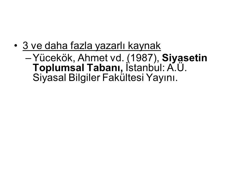 •3 ve daha fazla yazarlı kaynak –Yücekök, Ahmet vd. (1987), Siyasetin Toplumsal Tabanı, İstanbul: A.Ü. Siyasal Bilgiler Fakültesi Yayını.