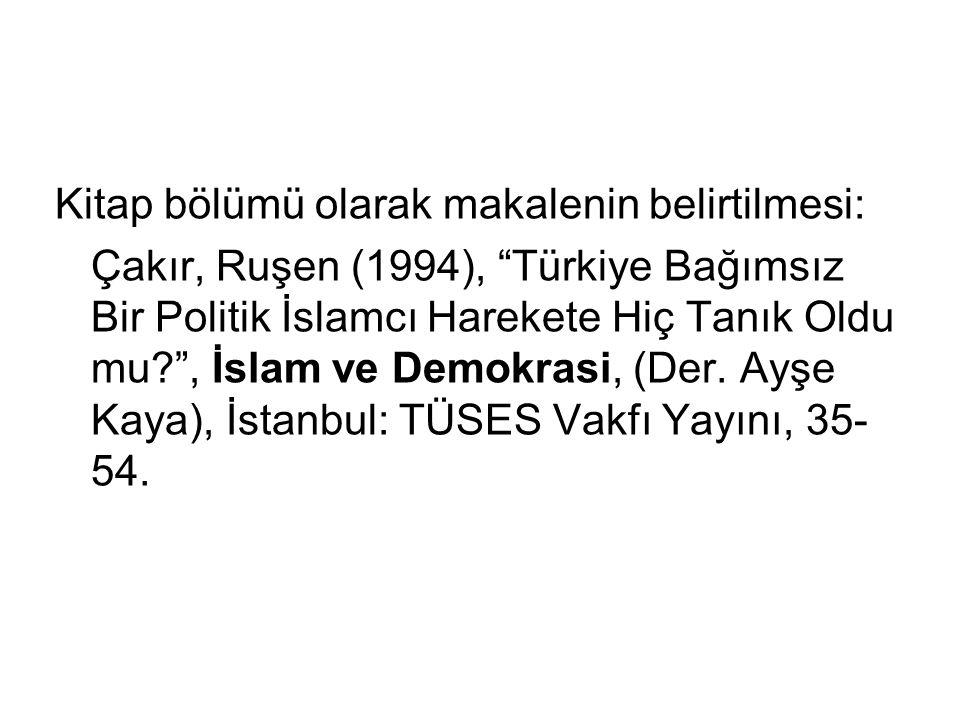 Kitap bölümü olarak makalenin belirtilmesi: Çakır, Ruşen (1994), Türkiye Bağımsız Bir Politik İslamcı Harekete Hiç Tanık Oldu mu? , İslam ve Demokrasi, (Der.
