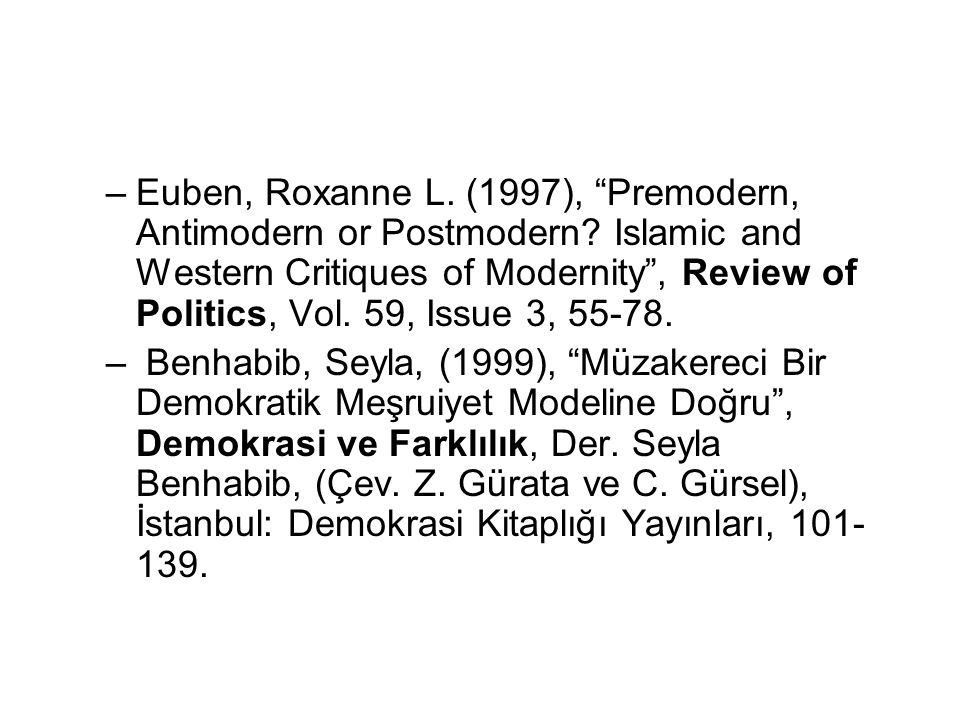 "–Euben, Roxanne L. (1997), ""Premodern, Antimodern or Postmodern? Islamic and Western Critiques of Modernity"", Review of Politics, Vol. 59, Issue 3, 55"