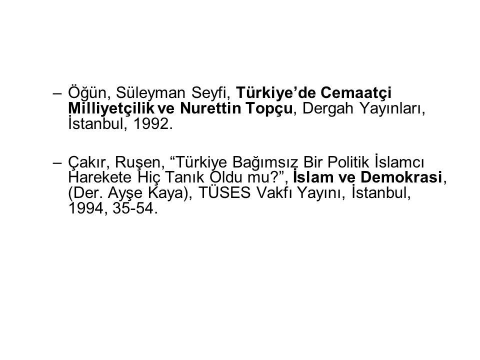 """–Öğün, Süleyman Seyfi, Türkiye'de Cemaatçi Milliyetçilik ve Nurettin Topçu, Dergah Yayınları, İstanbul, 1992. –Çakır, Ruşen, """"Türkiye Bağımsız Bir Pol"""