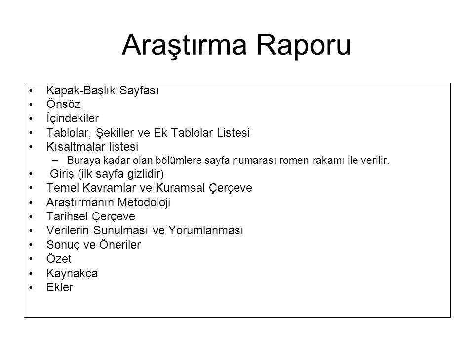 Araştırma Raporu •Kapak-Başlık Sayfası •Önsöz •İçindekiler •Tablolar, Şekiller ve Ek Tablolar Listesi •Kısaltmalar listesi –Buraya kadar olan bölümlere sayfa numarası romen rakamı ile verilir.