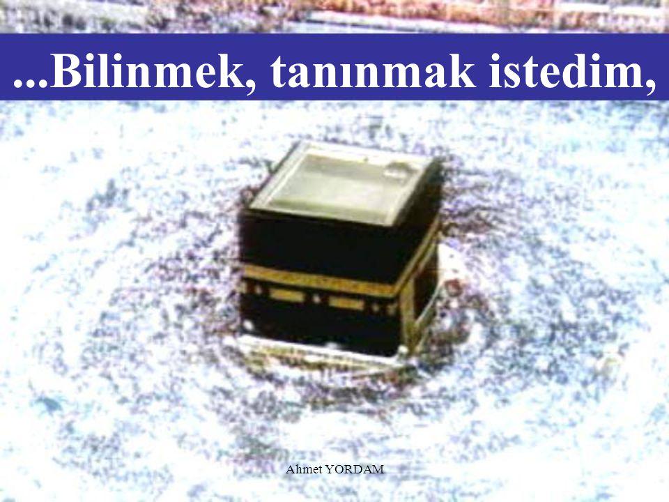 """Ahmet YORDAM """"Ben gizli bir hazine idim,"""