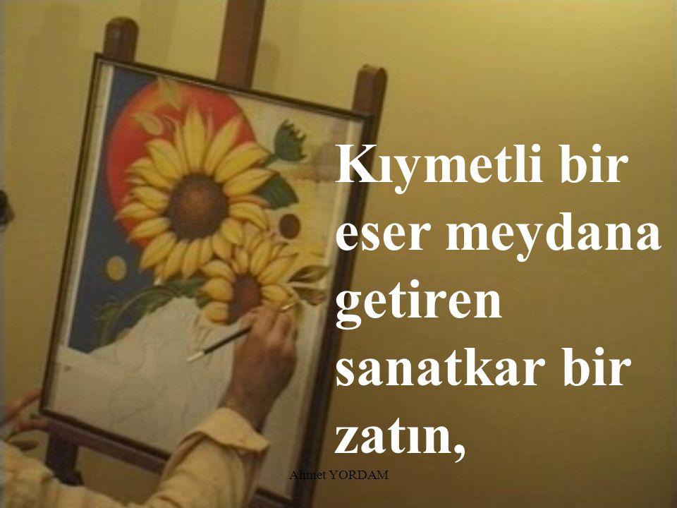Ahmet YORDAM …meziyet ve maharet sahiplerinde vardır.