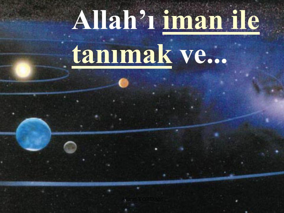 Ahmet YORDAM Özellikle insanın yaratılışındaki hikmet ve gayenin;