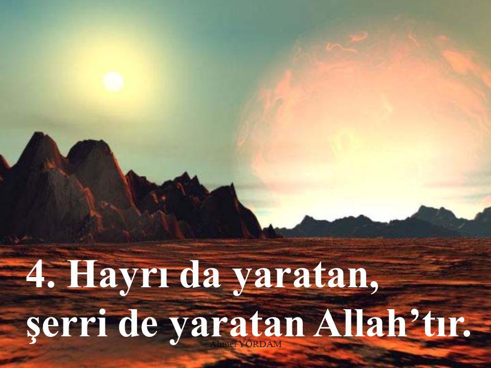 3. Allah yaratmada hürdür. Külli İradesiyle yaratır.