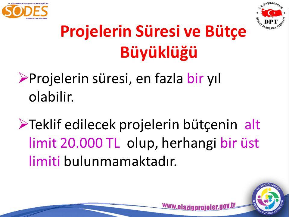 Projelerin Süresi ve Bütçe Büyüklüğü  Projelerin süresi, en fazla bir yıl olabilir.