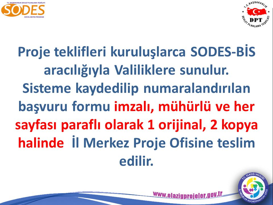 Proje teklifleri kuruluşlarca SODES-BİS aracılığıyla Valiliklere sunulur.