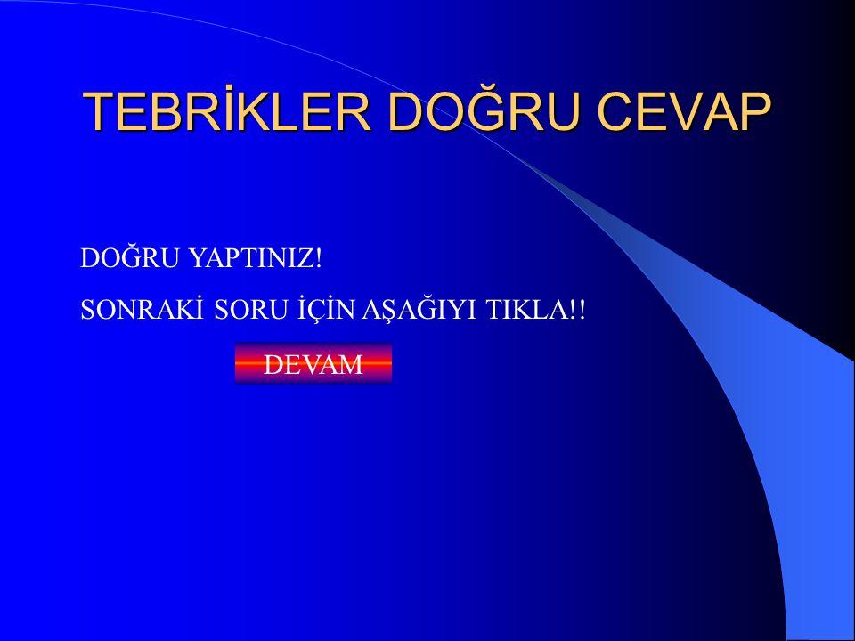 YANLIŞ CEVAP DOĞRU CEVAP İÇİN TEKRAR DENE!!!! GERİ