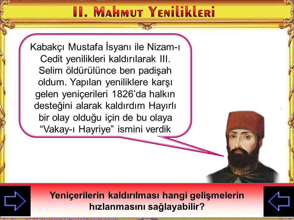 Çocuklar ben Osmanlı devletindeki yenilikçi padişahlardan III. Selim'im. Benim yaptığım yeniliklerin tamamına Nizam-ı Cedit denmektedir Yeniçeriler gö
