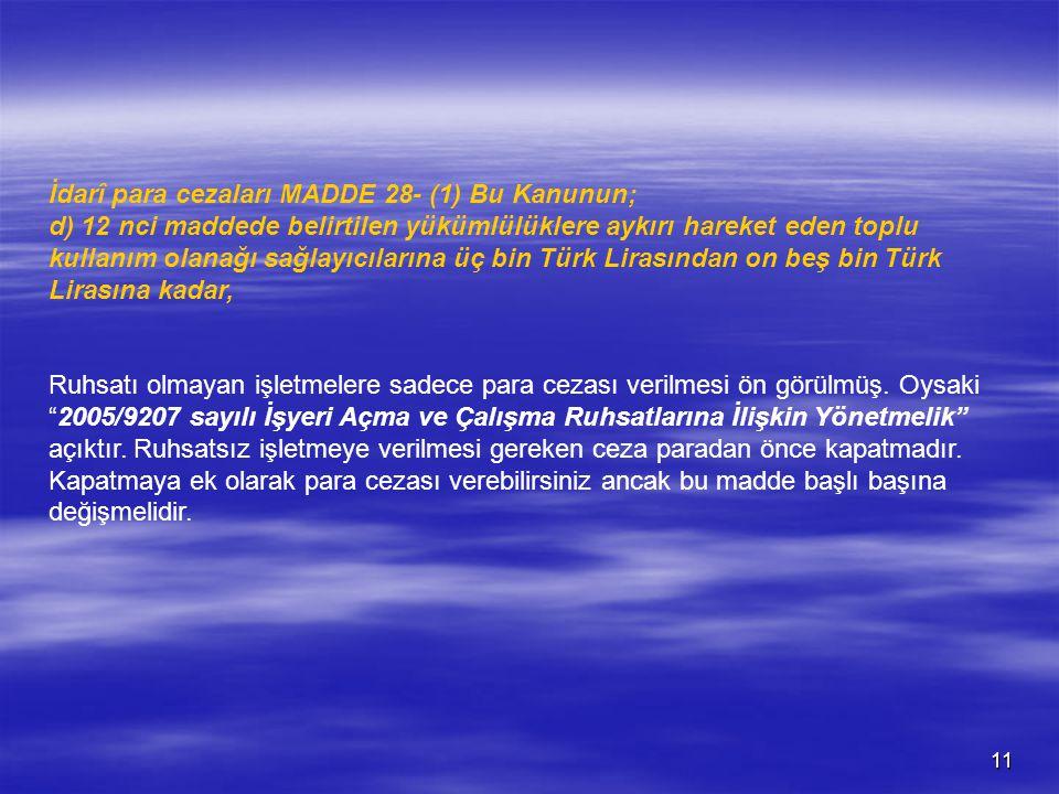 11 İdarî para cezaları MADDE 28- (1) Bu Kanunun; d) 12 nci maddede belirtilen yükümlülüklere aykırı hareket eden toplu kullanım olanağı sağlayıcılarına üç bin Türk Lirasından on beş bin Türk Lirasına kadar, Ruhsatı olmayan işletmelere sadece para cezası verilmesi ön görülmüş.