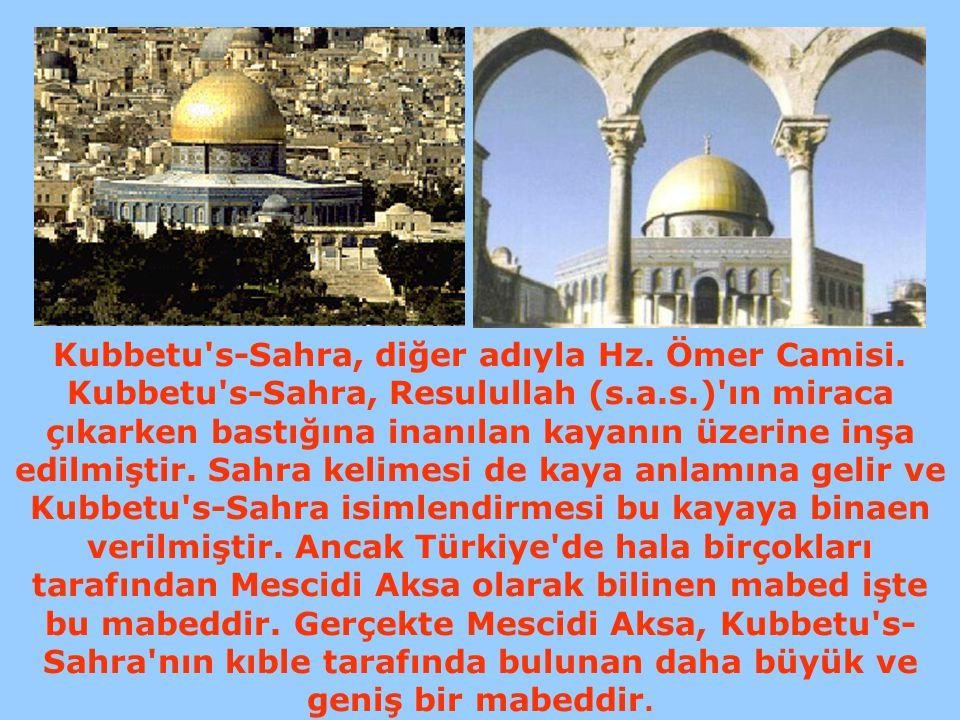 Kubbetu's-Sahra, diğer adıyla Hz. Ömer Camisi. Kubbetu's-Sahra, Resulullah (s.a.s.)'ın miraca çıkarken bastığına inanılan kayanın üzerine inşa edilmiş