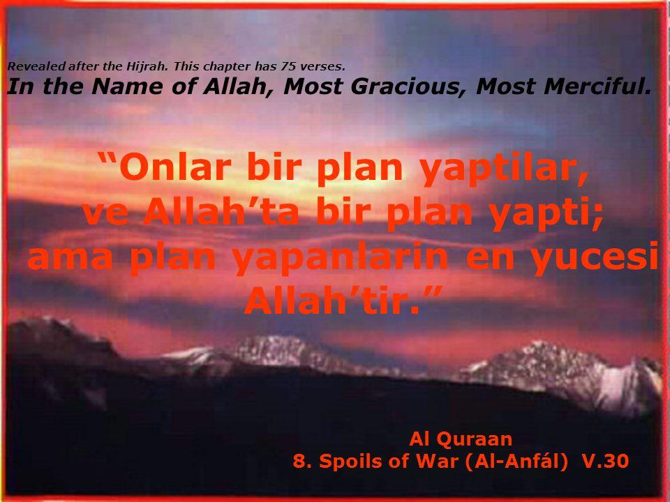 """""""Onlar bir plan yaptilar, ve Allah'ta bir plan yapti; ama plan yapanlarin en yucesi Allah'tir."""" Al Quraan 8. Spoils of War (Al-Anfál) V.30 Revealed af"""
