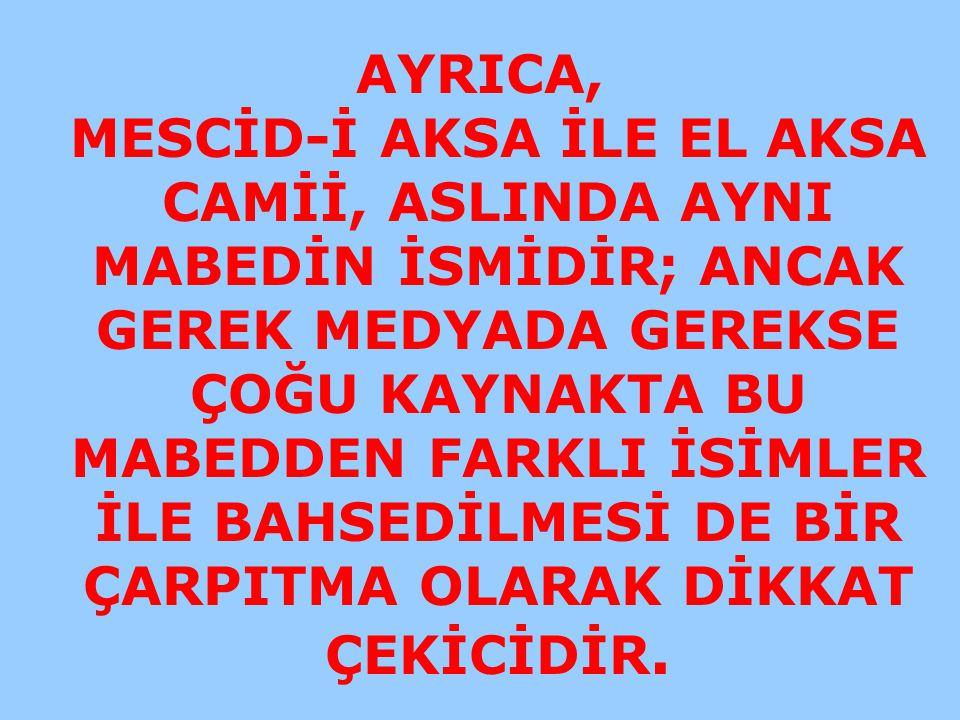 AYRICA, MESCİD-İ AKSA İLE EL AKSA CAMİİ, ASLINDA AYNI MABEDİN İSMİDİR; ANCAK GEREK MEDYADA GEREKSE ÇOĞU KAYNAKTA BU MABEDDEN FARKLI İSİMLER İLE BAHSED