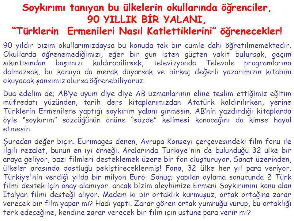 Soykırımı tanıyan bu ülkelerin okullarında öğrenciler, 90 YILLIK BİR YALANI, Türklerin Ermenileri Nasıl Katlettiklerini öğrenecekler.