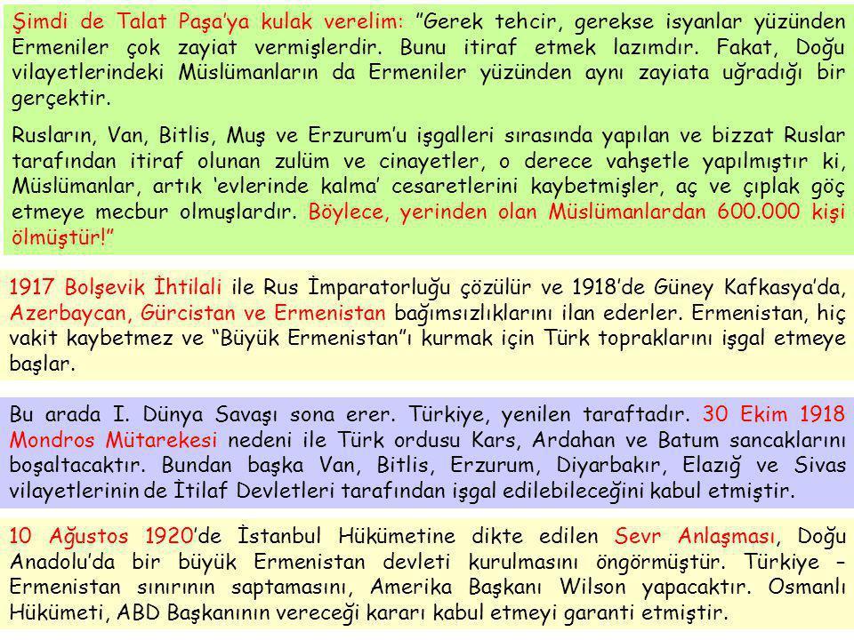 """Şimdi de Talat Paşa'ya kulak verelim: """"Gerek tehcir, gerekse isyanlar yüzünden Ermeniler çok zayiat vermişlerdir. Bunu itiraf etmek lazımdır. Fakat, D"""