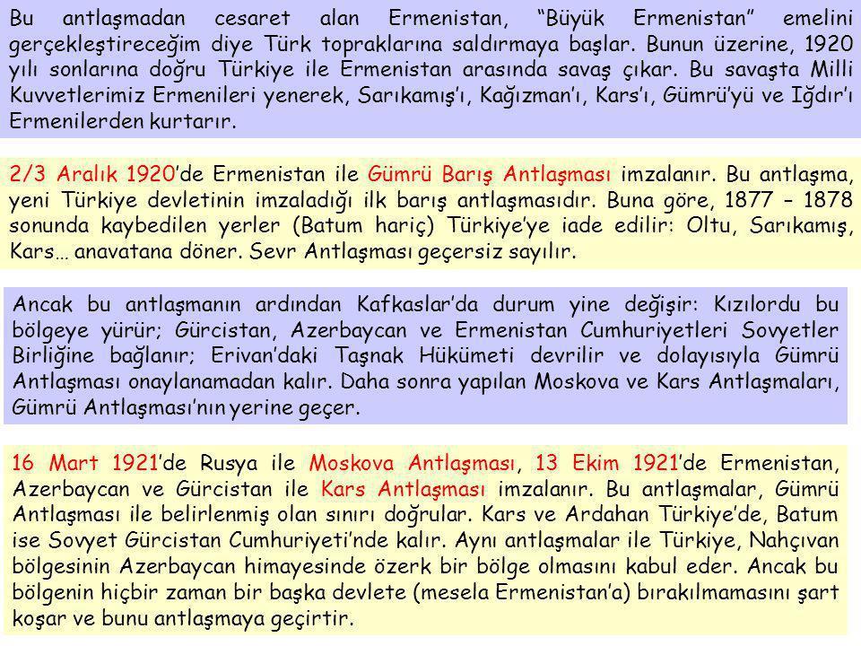 """Bu antlaşmadan cesaret alan Ermenistan, """"Büyük Ermenistan"""" emelini gerçekleştireceğim diye Türk topraklarına saldırmaya başlar. Bunun üzerine, 1920 yı"""
