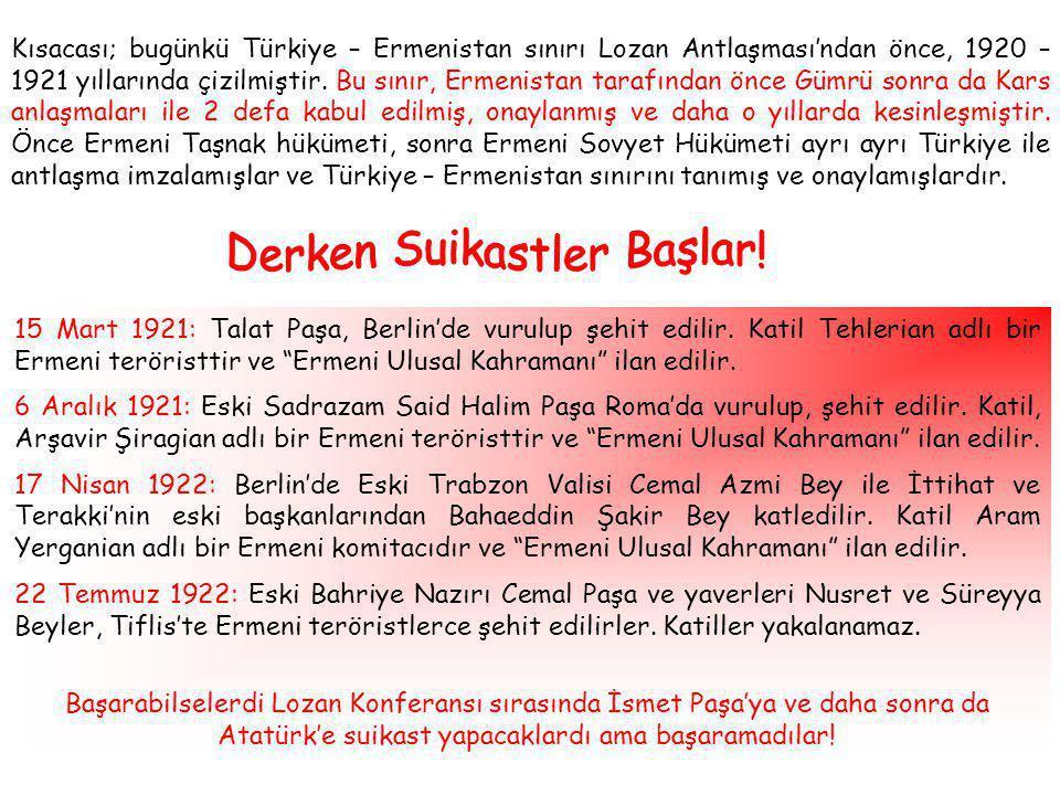 Kısacası; bugünkü Türkiye – Ermenistan sınırı Lozan Antlaşması'ndan önce, 1920 – 1921 yıllarında çizilmiştir.
