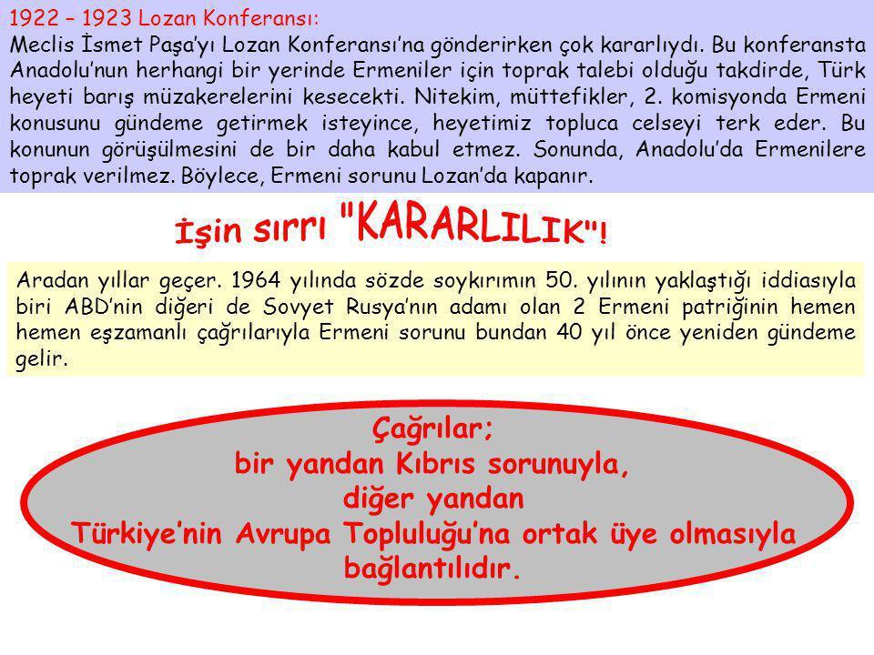 1922 – 1923 Lozan Konferansı: Meclis İsmet Paşa'yı Lozan Konferansı'na gönderirken çok kararlıydı. Bu konferansta Anadolu'nun herhangi bir yerinde Erm