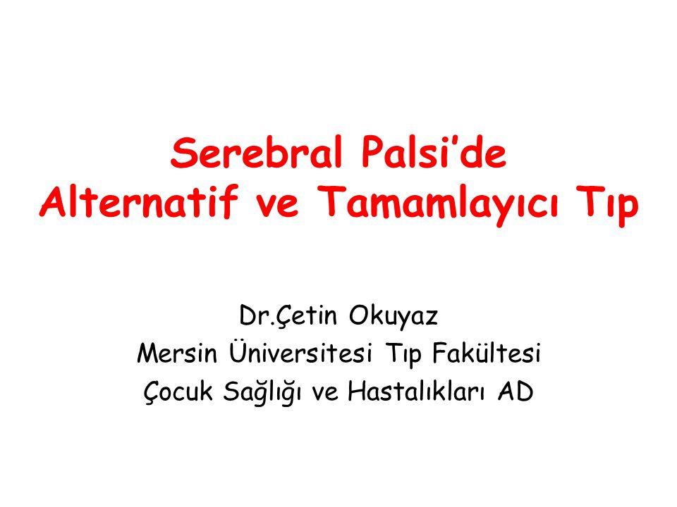 Serebral Palsi'de Alternatif ve Tamamlayıcı Tıp Dr.Çetin Okuyaz Mersin Üniversitesi Tıp Fakültesi Çocuk Sağlığı ve Hastalıkları AD