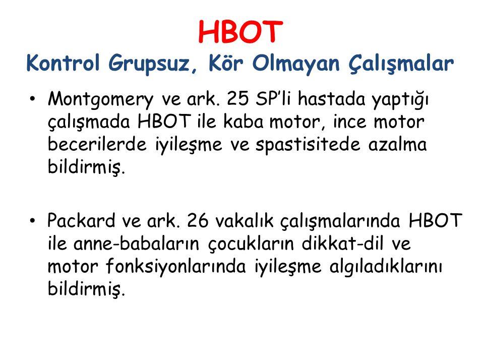 HBOT Kontrol Grupsuz, Kör Olmayan Çalışmalar • Montgomery ve ark. 25 SP'li hastada yaptığı çalışmada HBOT ile kaba motor, ince motor becerilerde iyile