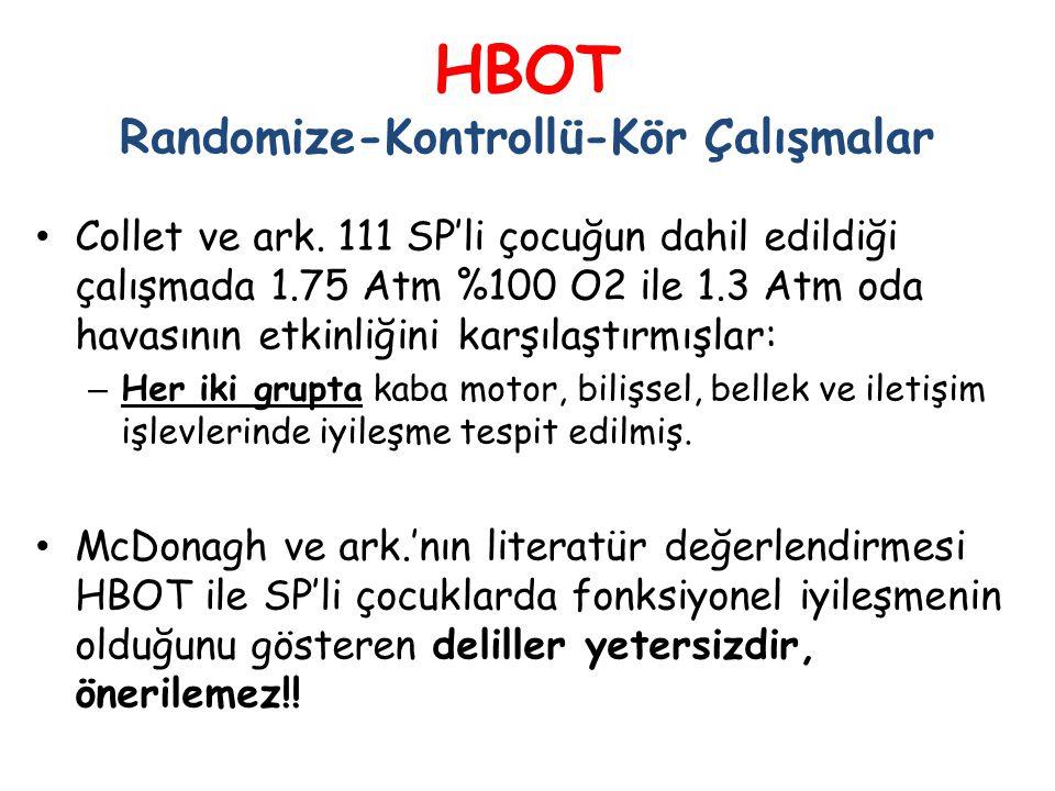 HBOT Randomize-Kontrollü-Kör Çalışmalar • Collet ve ark. 111 SP'li çocuğun dahil edildiği çalışmada 1.75 Atm %100 O2 ile 1.3 Atm oda havasının etkinli