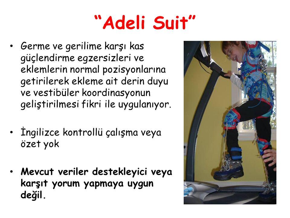 """""""Adeli Suit"""" • Germe ve gerilime karşı kas güçlendirme egzersizleri ve eklemlerin normal pozisyonlarına getirilerek ekleme ait derin duyu ve vestibüle"""