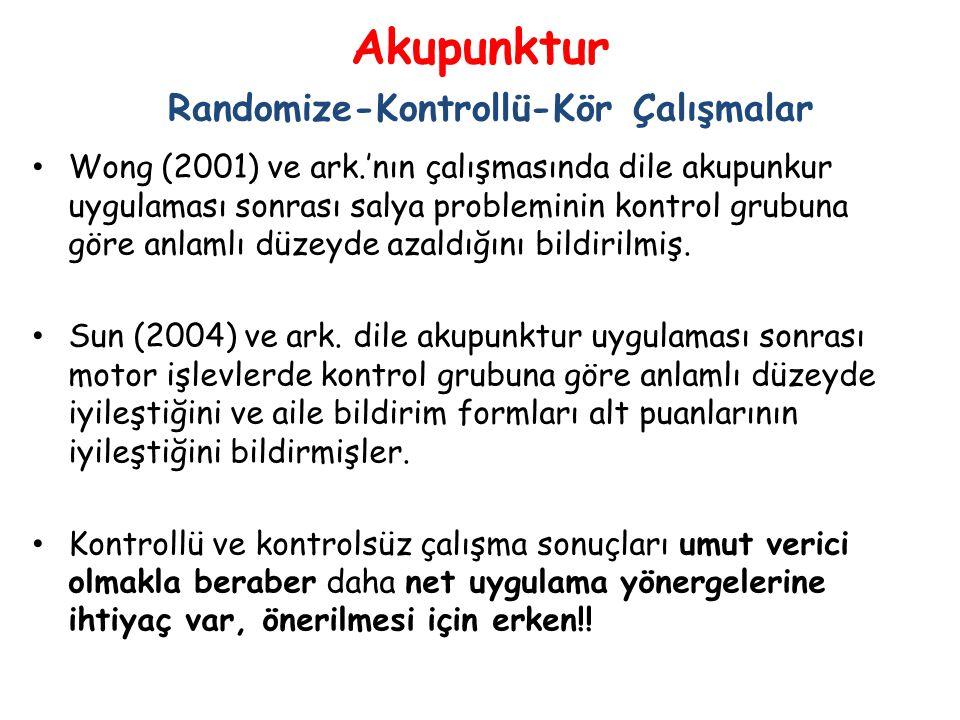 Akupunktur Randomize-Kontrollü-Kör Çalışmalar • Wong (2001) ve ark.'nın çalışmasında dile akupunkur uygulaması sonrası salya probleminin kontrol grubu