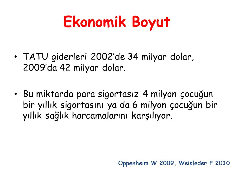 Ekonomik Boyut • TATU giderleri 2002'de 34 milyar dolar, 2009'da 42 milyar dolar. • Bu miktarda para sigortasız 4 milyon çocuğun bir yıllık sigortasın
